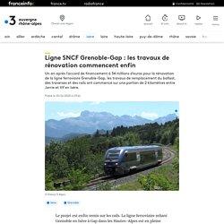 Ligne SNCF Grenoble-Gap : les travaux de rénovation commencent enfin