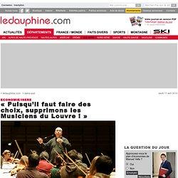 « Puisqu'il faut faire des choix, supprimons les Musiciens du Louvre ! »