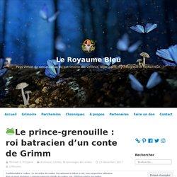 □Le prince-grenouille : roi batracien d'un conte de Grimm – Le Royaume Bleu