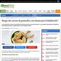 CONSOGLOBE 27/03/17 Manger des cuisses de grenouilles, une menace pour la biodiversité ?