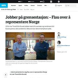 Jobber på grensestasjon: – Flau over å representere Norge – NRK Oslo og Viken