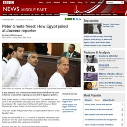 Peter Greste freed: How Egypt jailed al-Jazeera reporter