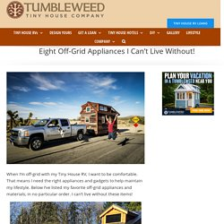 Off-Grid Appliances for Tiny Houses That I Can't Live Without!