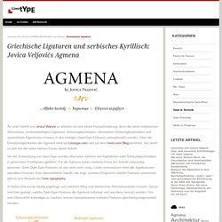 Griechische Ligaturen und serbisches Kyrillisch:Jovica Veljovićs Agmena