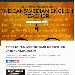 Peter Griffin and The Giant Chicken: -ED Verb Endings (Id/T/D) – The Canswedi...