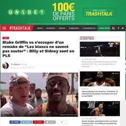 """Blake Griffin va s'occuper d'un remake de """"Les blancs ne savent pas sauter"""" : Billy et Sidney sont en PLS"""