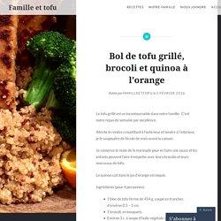 Bol de tofu grillé, brocoli et quinoa à l'orange – Famille et tofu