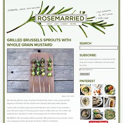Grilled Brussels Sprouts with Whole Grain Mustard - Rosemarried - Rosemarried