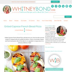 Grilled Caprese French Bread Pizza Recipe - WhitneyBond.com