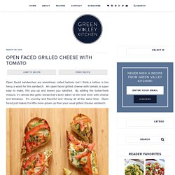 Open Faced Grilled Cheese with Tomato - Green Valley Kitchen