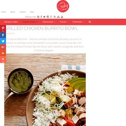 Grilled Chicken Burrito Bowl - What's Gaby Cooking