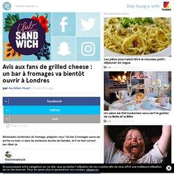Avis aux fans de grilled cheese : un bar à fromages va bientôt ouvrir à Londres