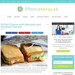 Grilled Cheese with Avocado and Heirloom Tomato » Fifteen Spatulas