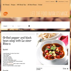 Grilled pepper and black bean soup with Le sieur Riou-x - Recipes - Our cheeses