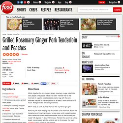 Grilled Rosemary Ginger Pork Tenderloin and Peaches Recipe :