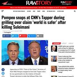 Pompeo snaps at CNN's Tapper during grilling over claim 'world is safer' after killing Suleimani