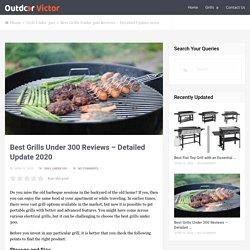 Best Grills Under 300 Reviews - Detailed Update 2020
