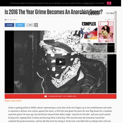 Is 2016 The Year Grime Becomes An Anarchist Genre?