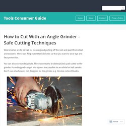 How to Cut With an Angle Grinder – Safe Cutting Techniques – Tools Consumer Guide