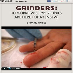 Grinders: Tomorrow's Cyberpunks are Here Today [NSFW]