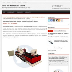 Learn About Rubber Roller Grinding Machine From Intro To Benefits ~ Arvind Rub-Web Controls Limited
