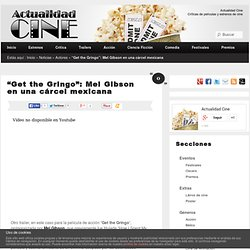 """Get the Gringo"": Mel Gibson en una cárcel mexicana"