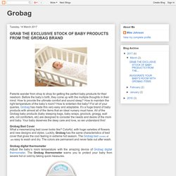Grobag: GRAB THE EXCLUSIVE STOCK OF BABY PRODUCTS FROM THE GROBAG BRAND