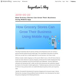 How Grocery Stores Can Grow Their Business Using Mobile App - lucywilson's blog