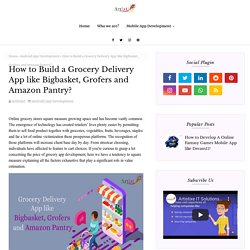 How to Build a Grocery Delivery App like Bigbasket, Grofers and Amazon Pantry?