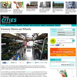 Grocery Stores on Wheels - Neighborhoods