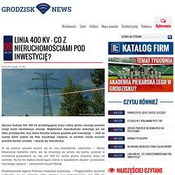 Linia 400 kV – co z nieruchomościami pod inwestycję? GrodziskNews.pl – Portal Informacyjny o Grodzisku Mazowieckim