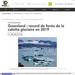 Groenland : record de fonte de la calotte glaciaire en 2019