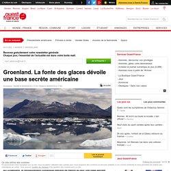Groenland. La fonte des glaces dévoile une base secrète américaine