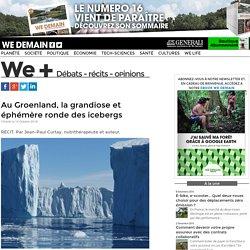 Au Groenland, la grandiose et éphémère ronde des icebergs