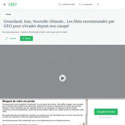 Groenland, Iran, Nouvelle-Zélande... Les films recommandés par GEO pour s'évader depuis son canapé