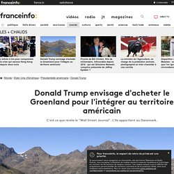 Donald Trump envisage d'acheter le Groenland pour l'intégrer au territoire américain