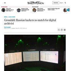 Grondahl: Russian hackers no match for digital archivist