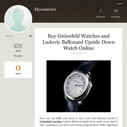 Buy Grönefeld Watches and Ludovic Ballouard Upside Down Watch Online - Eksowatches