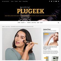 Grooming Hacks For Women With Sensitive Skin