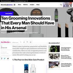 10 Men's Grooming Innovations to Add to Your Arsenal - Bloomberg Business