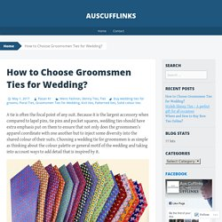 How to Choose Groomsmen Ties for Wedding?