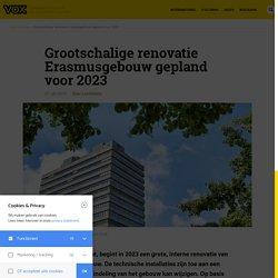 Grootschalige renovatie Erasmusgebouw gepland voor 2023