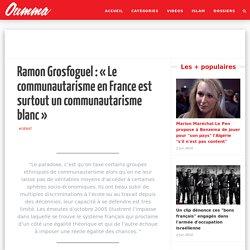 Ramon Grosfoguel: «Le communautarisme en France est surtout un communautarisme blanc»