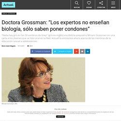 """Doctora Grossman: """"Los expertos no enseñan biología, sólo saben poner condones"""" - Actuall"""