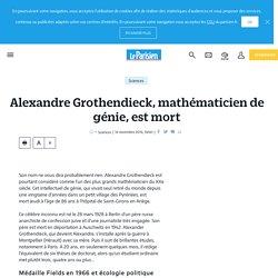 Alexandre Grothendieck, mathématicien de génie, est mort