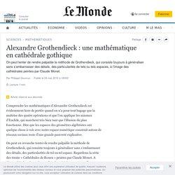 Alexandre Grothendieck: une mathématique en cathédrale gothique