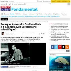 Pourquoi Alexandre Grothendieck a-t-il rompu avec la recherche scientifique