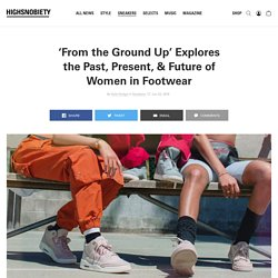 'From the Ground Up' Talks Women's Impact in the Sneaker Industry