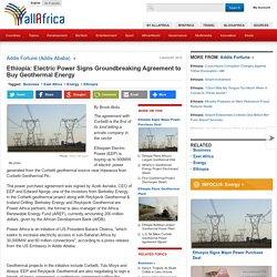 Ethiopia: Electric Power Signs Groundbreaking Agreement to Buy Geothermal Energy