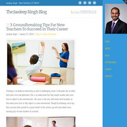 3 Groundbreaking Tips For New Teachers To Succeed In Their Career
